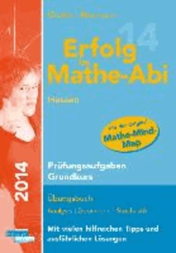 Erfolg im Mathe-Abi 2014 Hessen Prüfungsaufgaben Grundkurs - Übungsbuch Analysis, Geometrie und Stochastik mit vielen hilfreichen Tipps und ausführlichen Lösungen.