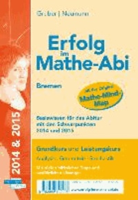 Erfolg im Mathe-Abi Basiswissen Bremen für Grund- und Leistungskurs mit den Schwerpunkten 2014 - Übungsbuch Analysis, Geometrie und Stochastik mit vielen hilfreichen Tipps und ausführlichen Lösungen und der Original Mathe-Mind-Map.
