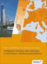 Erfolgreich handeln und verkaufen in Tourismus- und Reiseunternehmen. Schülerbuch - Nach Lernfeldern. Reiseverkehrskaufleute.