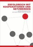 Erfolgreich mit Kooperationen und Netzwerken - Experten berichten aus der Praxis für die Praxis. Vorwort von Harl, Alfred/Bodenstein, Robert/Michalitsch, Heinz/Ennsfellner, Ilse/Krenn-Neuwirth, Erika.