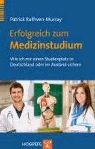 Erfolgreich zum Medizinstudium - Wie ich mir einen Studienplatz in Deutschland oder im Ausland sichere.