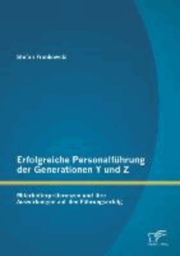 Erfolgreiche Personalführung der Generationen Y und Z - Mitarbeiterpräferenzen und ihre Auswirkungen auf den Führungserfolg.