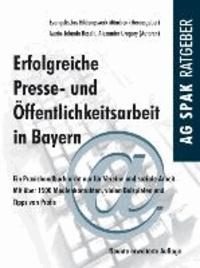 Erfolgreiche Presse- und Öffentlichkeitsarbeit in Bayern - Ein Praxishandbuch nicht nur für Vereine und soziale Arbeit. Mit über 1500 Medienkontakten, vielen Beispielen und Tipps von Profis.