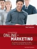 Erfolgsfaktor Online-Marketing - So werben Sie erfolgreich im Netz - E-Mail, Social Media, Mobile & Co. richtig nutzen.