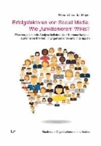 """Erfolgsfaktoren von Social Media: Wie """"funktionieren"""" Wikis? - Eine vergleichende Analyse kollaborativer Kommunikationssysteme im Internet, in Organisationen und in Gruppen."""