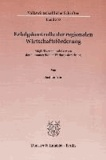 Erfolgskontrolle der regionalen Wirtschaftsförderung - Möglichkeiten und Grenzen der ökonometrischen Wirkungsforschung..