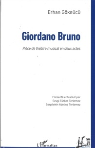Erhan Gokgucu - Giordano Bruno - Pièce de théâtre musical en deux actes.