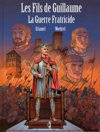 Eriamel et Jean-Marie Woehrel - Les fils de Guillaume Tome 3 : La guerre fratricide.