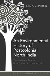 Eric a. Strahorn - An Environmental History of Postcolonial North India - The Himalayan Tarai in Uttar Pradesh and Uttaranchal.
