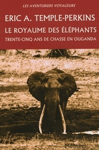 Eric A. Temple-Perkins - Le royaume des éléphants - Trente-cinq ans de chasses en Ouganda.