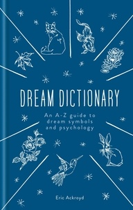Eric Ackroyd - A Dictionary of Dream Symbols - With an Introduction to Dream Psychology.