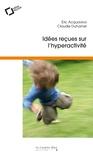 Eric Acquaviva et Claudie Duhamel - Idées reçues sur l'hyperactivité.
