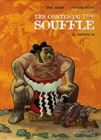 Eric Adam et Hugues Micol - Les Contes du 7e Souffle Tome 4 : Shitate Ya.