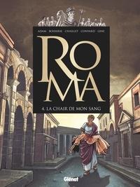 Eric Adam et Pierre Boisserie - Roma Tome 4 : La chair de mon sang.