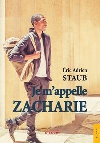 Eric Adrien Staub - Je m'appelle Zacharie.