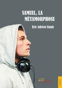 Eric Adrien Staub - Samuel, la métamorphose.