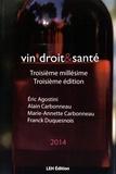 Eric Agostini et Alain Carbonneau - Vin, droit & santé - Troisième édition / Troisième millésime des actes du colloque.