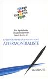 Eric Agrikoliansky et Isabelle Sommier - Radiographie du mouvement altermondialiste - Le second Forum social européen.