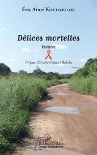 Téléchargez des ebooks au format pdf gratuit Délices mortelles 9782343166889 (Litterature Francaise) par Eric Aimé Kouizoulou RTF MOBI FB2