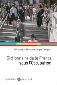 Eric Alary et Bénédicte Vergez-Chaignon - Dictionnaire de la France sous l'Occupation.