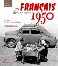 Eric Alary et Bénédicte Vergez-Chaignon - Les français dans les années 1950.