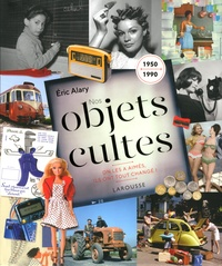Eric Alary - Nos objets cultes.