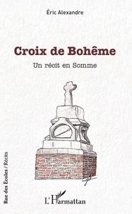 Pdb books téléchargement gratuit Croix de Bohême  - Un récit en Somme par Eric Alexandre 9782140142833