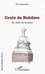 Eric Alexandre - Croix de Bohême - Un récit en Somme.