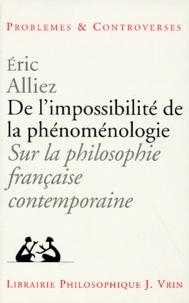 Eric Alliez - DE L'IMPOSSIBILITE DE LA PHENOMENOLOGIE. - Sur la philosophie française contemporaine.
