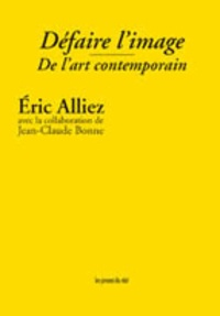 Eric Alliez - Défaire l'image - De l'art contemporain.