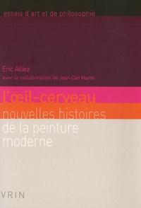 Eric Alliez - L'oeil-cerveau - Nouvelles histoires de la peinture moderne.