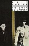 Eric Ambler - Au loin, le danger.