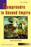 Eric Anceau - Comprendre le Second Empire.