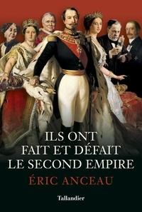 Eric Anceau - Ils ont fait et défait le second empire.