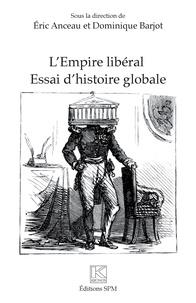 Eric Anceau et Dominique Barjot - L'Empire libéral - Essai d'histoire globale.