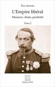 Eric Anceau - L'Empire libéral - 2 volumes : Tome 1, Genèse, avènement, réalisations ; Tome 2, Menaces, chute, postérité.