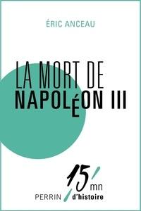 Eric Anceau - Les derniers jours de Napoléon III.