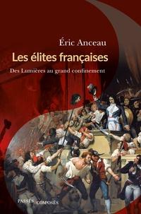Eric Anceau - Les élites françaises - Des Lumières au grand confinement.