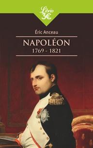 Eric Anceau - Napoléon - (1769-1821).