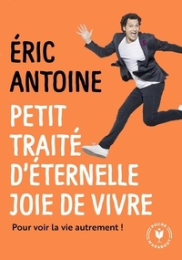 Eric Antoine - Petit traité d'éternelle joie de vivre.