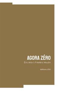 Eric Arlix et Frédéric Moulin - Agora zéro.