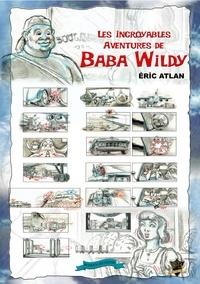 Eric Atlan - Les incroyables aventures de Baba Wildy.