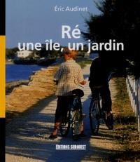 Eric Audinet - Ré, une île, un jardin.