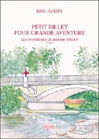 Eric Audry - Petit billet pour grande aventure - Tome 1.