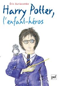 Eric Auriacombe - Harry Potter, l'enfant héros - Essai sur la psychopathologie de Harry Potter.