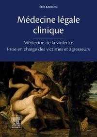 Eric Baccino - Médecine légale clinique - Médecine de la violence, prise en charge des victimes et agresseurs.