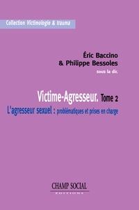 Eric Baccino et Philippe Bessoles - Victime-Agresseur - Tome 2 - L'agresseur sexuel ; problématiques et prises en charge.