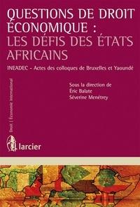 Eric Balate et Séverine Menétrey - Questions de droit économique : Les défis des états africains.