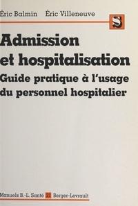 Eric Balmin et Eric Villeneuve - Admission et hospitalisation - Guide pratique à l'usage du personnel hospitalier.