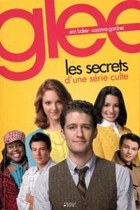 Eric Balser et Suzanne Gardner - Glee - Les secrets d'une série culte.